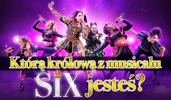 Którą królową z musicalu Six jesteś?