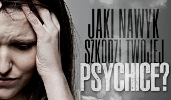 Jaki nawyk szkodzi Twojej psychice? Zdrapka