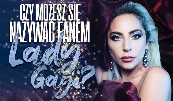 Czy możesz nazwać się fanem Lady Gagi?
