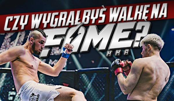 Czy wygrałbyś walkę na Fame MMA?