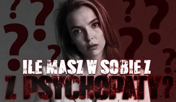 Ile masz w sobie z psychopaty? Zdrapka