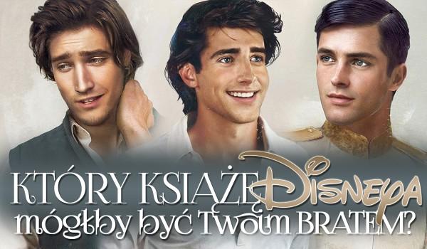 Który książę Disney mógłby być Twoim bratem?