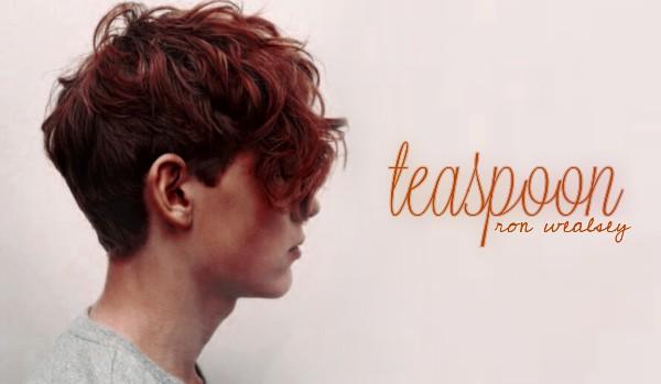 teaspoon | Ron Weasley | One shot