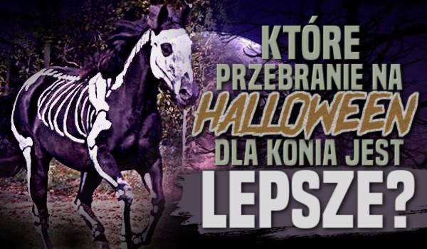 Które przebranie na Halloween dla konia jest lepsze?