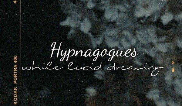 Hypnagogues while lucid dreaming