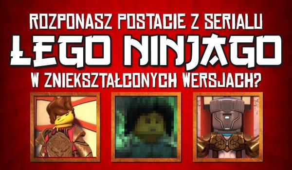 Czy rozpoznasz postacie z serialu LEGO Ninjago w zniekształconych wersjach?