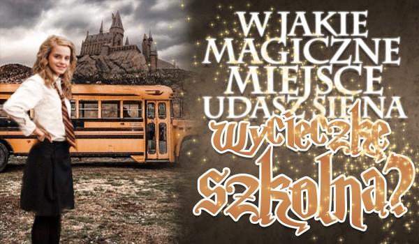 W jakie magiczne miejsce udasz się na wycieczkę szkolną? – Zdrapka!