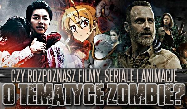 Czy rozpoznasz filmy, seriale i animacje o tematyce zombie?