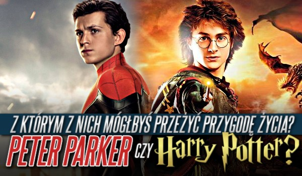 Peter Parker czy Harry Potter? – Z którym z nich mógłbyś przeżyć przygodę swojego życia?