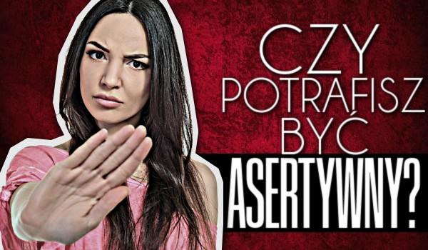 Czy potrafisz być asertywny?