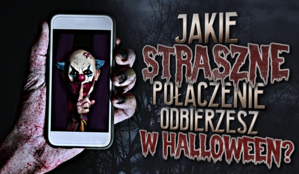Jakie straszne połączenie odbierzesz w Halloween?