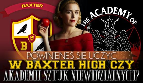 Powinieneś się uczyć w Baxter High czy w Akademii Sztuk Niewidzialnych?