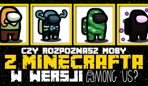 Czy rozpoznasz moby z Minecrafta w wersji Among us?