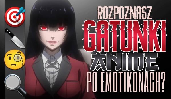 Rozpoznasz gatunki anime po emotikonach?
