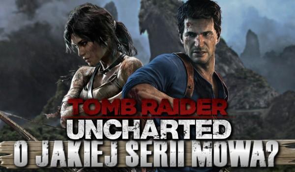 """""""Tomb Raider"""" czy """"Uncharted""""? – O jakiej serii mowa?"""