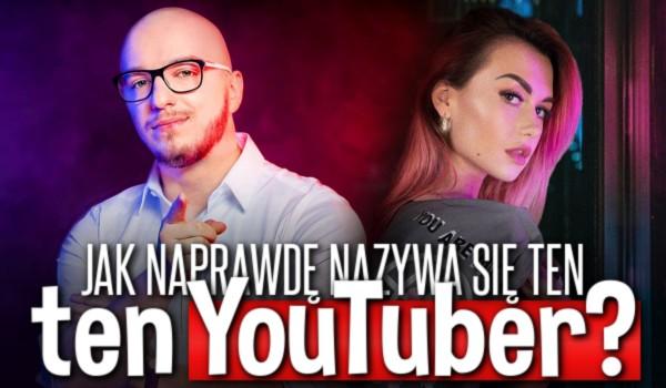 Jak naprawdę nazywa się ten YouTuber?