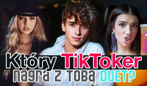 Który TikToker nagra z Tobą duet?