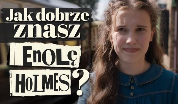 Ile wiesz o Enoli Holmes?