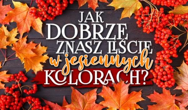 Jak dobrze znasz liście w jesiennych kolorach?