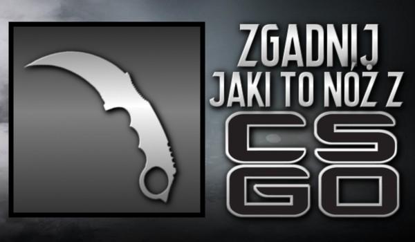 Zgadnij, jaki to nóż z CS:GO!