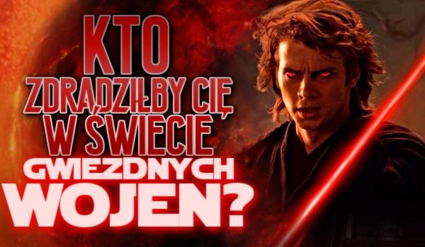 """Kto zdradziłby Cię w świecie """"Gwiezdnych Wojen""""?"""