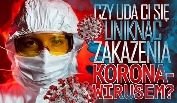 Czy uda Ci się uniknąć zakażenia koronawirusem?