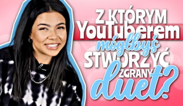 Z którym YouTuberem mógłbyś stworzyć zgrany duet?
