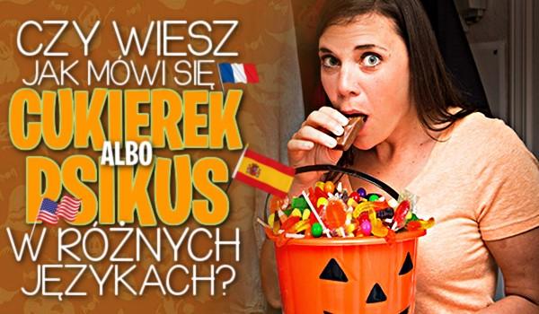 """Czy wiesz, jak mówi się """"cukierek-albo-psikus"""" w różnych językach?"""