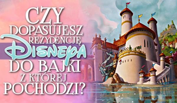 Czy dopasujesz rezydencję Disneya do bajki, z której pochodzi?