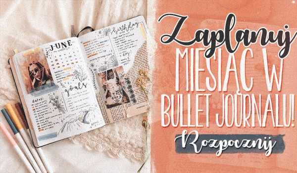 Zaplanuj miesiąc w bullet journalu!