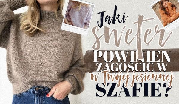 Jaki sweter powinien zagościć w Twojej jesiennej szafie?