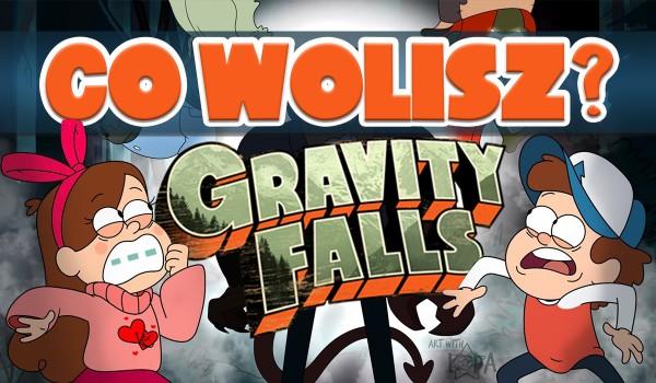 Co wolisz? – Gravity Falls