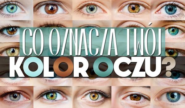 Co oznacza Twój kolor oczu?