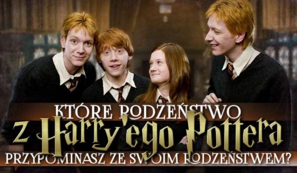 Które rodzeństwo z Harry'ego Pottera przypominasz ze swoim rodzeństwem?