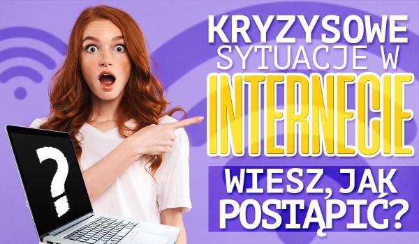 Kryzysowe sytuacje w Internecie. Wiesz jak postąpić?