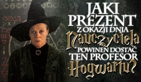 Jaki prezent z okazji Dnia Nauczyciela powinen dostać ten profesor z Hogwartu? – Głosowanie!