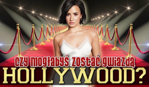 Czy mogłabyś zostać Gwiazdą Hollywood? Sprawdź!