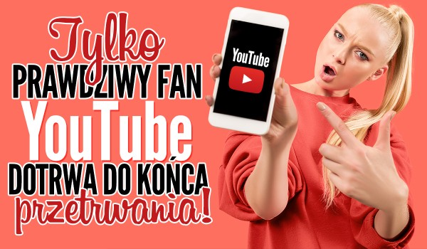 Tylko prawdziwy fan YouTube dotrwa do końca w tym przetrwaniu!