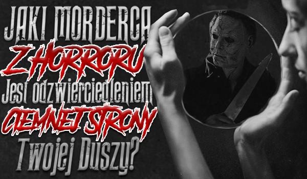 Jaki morderca z horroru jest odzwierciedleniem ciemnej strony Twojej duszy?