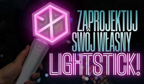 Zaprojektuj swój własny lightstick!