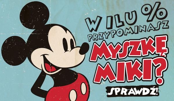 W ilu % przypominasz Myszkę Miki?