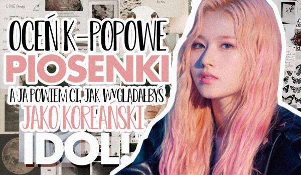 Oceń poszczególne k-popowe piosenki, a ja powiem Ci, jak wyglądałbyś jako koreański idol!