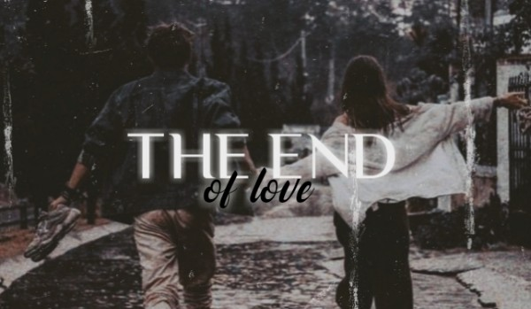 • The end of love •