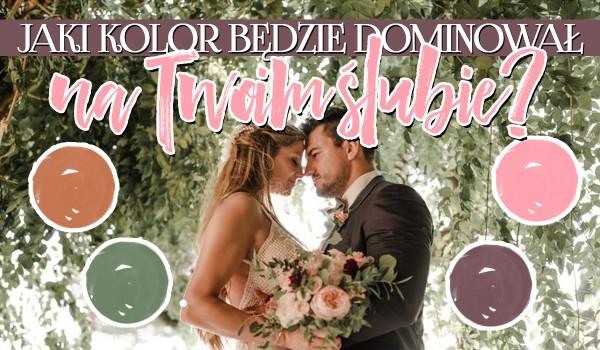 Jaki kolor będzie dominował na Twoim ślubie?