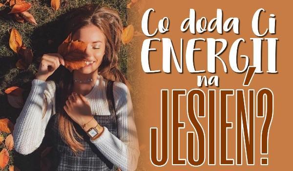 Co doda Ci energii na jesień?