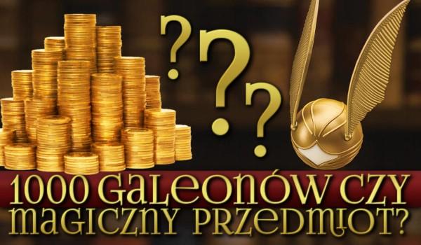 1000 galeonów czy czarodziejski przedmiot? – Co wolisz?