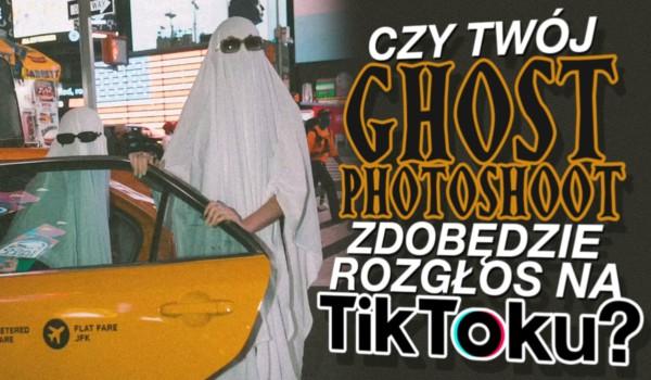 Czy Twój Ghost Photoshoot zdobędzie rozgłos na TikToku?