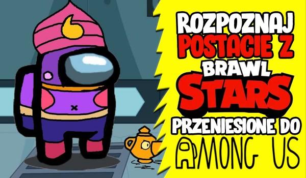 Rozpoznaj postacie z Brawl Stars przeniesione do Among Us!