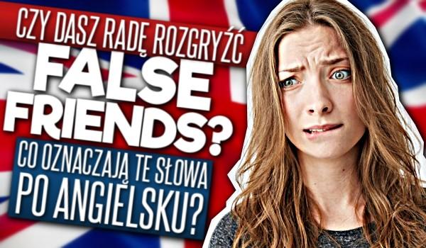 Czy dasz radę rozgryźć FALSE FRIENDS – Co oznaczają te słowa po angielsku?