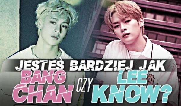 Jesteś bardziej jak Bang Chan czy Lee Know?